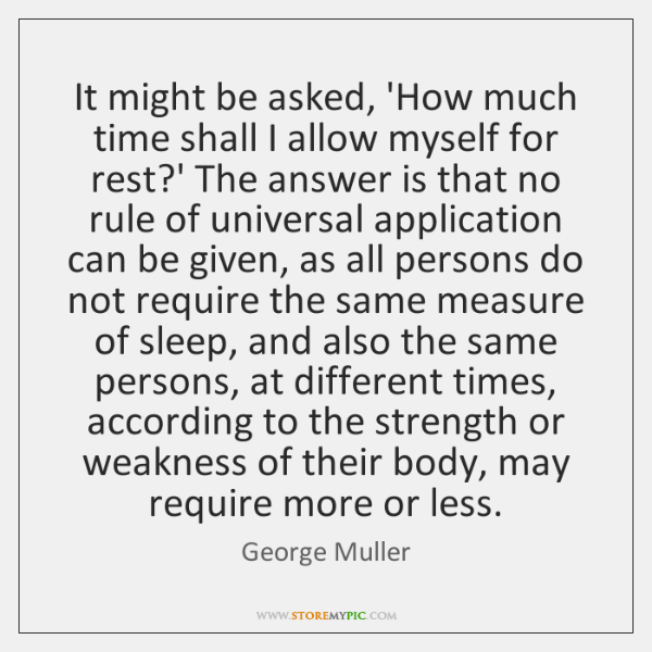 It might be asked, 'How much time shall I allow myself for ...