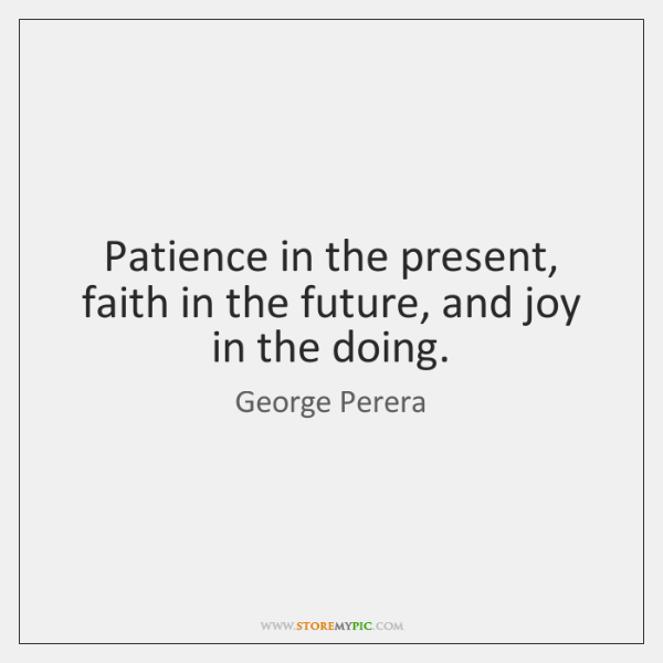 Patience in the present, faith in the future, and joy in the ...
