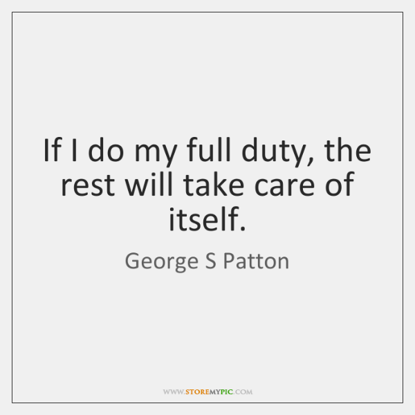 If I do my full duty, the rest will take care of ...