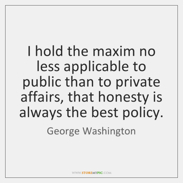 I hold the maxim no less applicable to public than to private ...