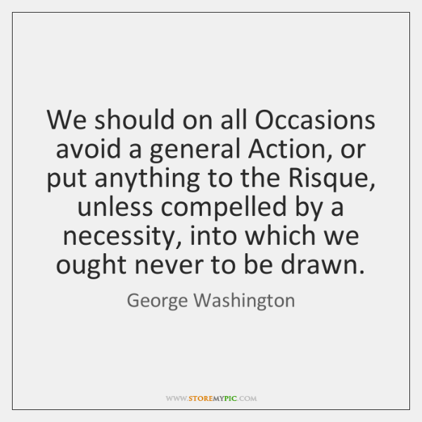 We should on all Occasions avoid a general Action, or put anything ...