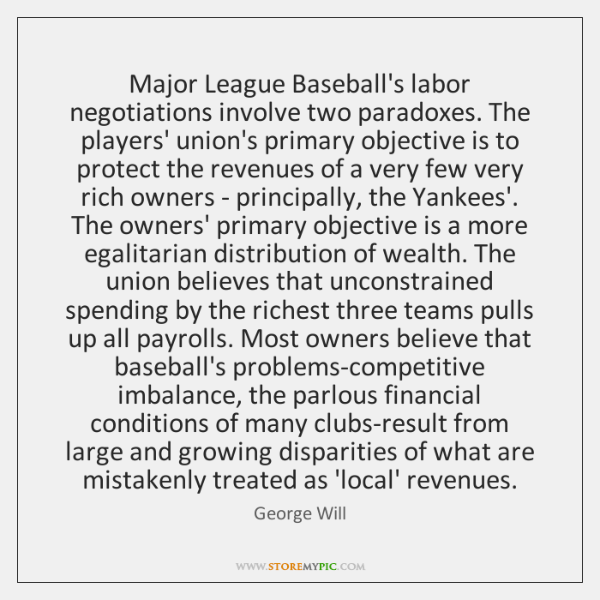 Major League Baseball's labor negotiations involve two paradoxes. The players' union's primary ...