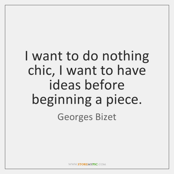I want to do nothing chic, I want to have ideas before ...
