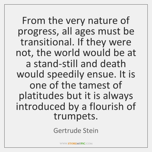 From the very nature of progress, all ages must be transitional. If ...