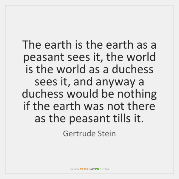 The earth is the earth as a peasant sees it, the world ...