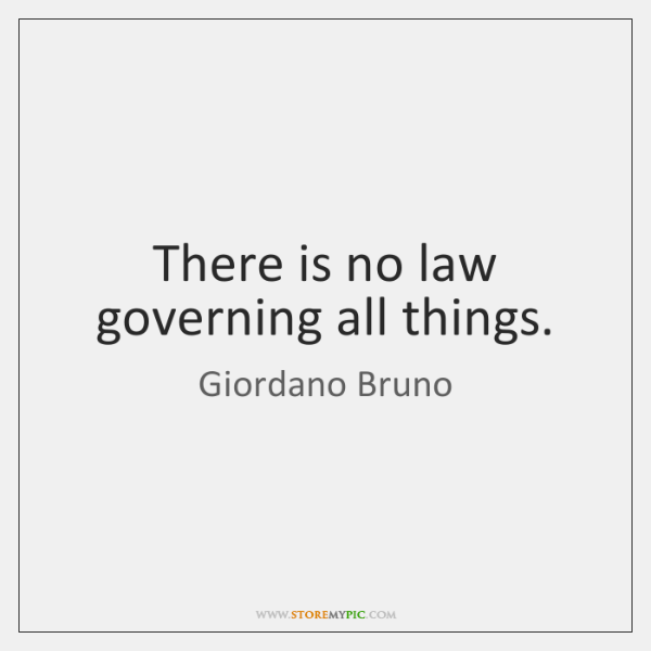 There is no law governing all things.