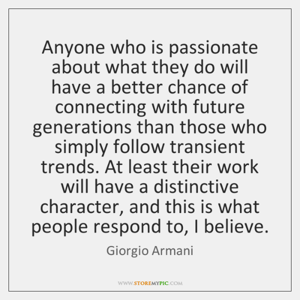 Anyone who is passionate about what they do will have a better ...