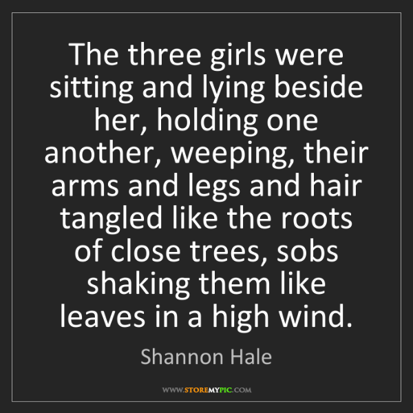 Shannon Hale: The three girls were sitting and lying beside her, holding...