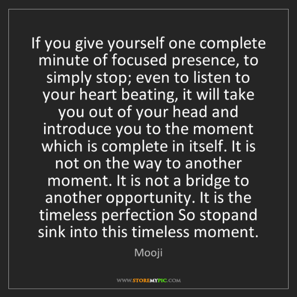 Mooji: If you give yourself one complete minute of focused presence,...