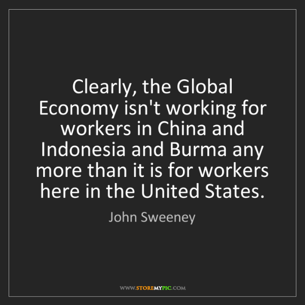 John Sweeney: Clearly, the Global Economy isn't working for workers...