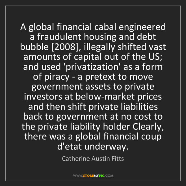 Catherine Austin Fitts: A global financial cabal engineered a fraudulent housing...