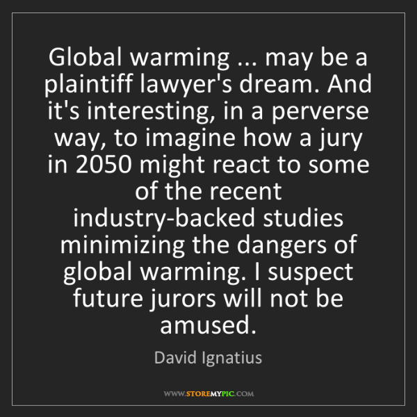 David Ignatius: Global warming ... may be a plaintiff lawyer's dream....