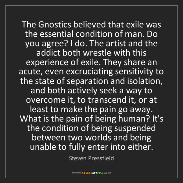 Steven Pressfield: The Gnostics believed that exile was the essential condition...