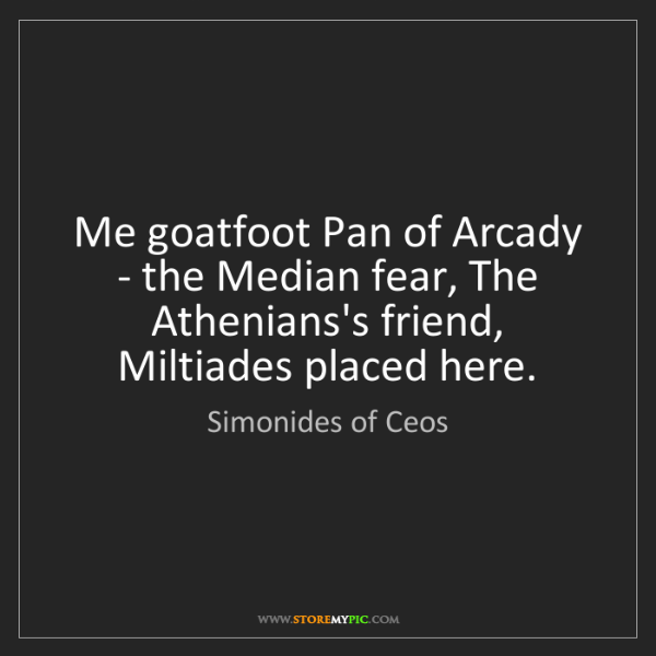Simonides of Ceos: Me goatfoot Pan of Arcady - the Median fear, The Athenians's...