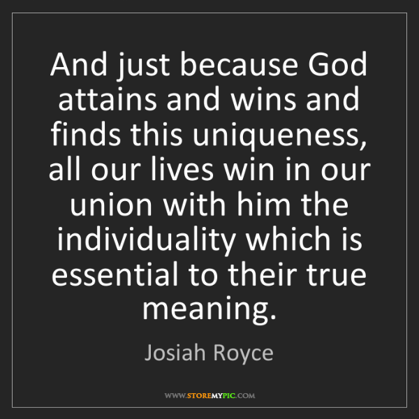 Josiah Royce: And just because God attains and wins and finds this...