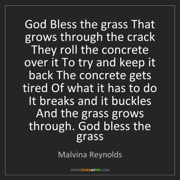 Malvina Reynolds: God Bless the grass That grows through the crack They...