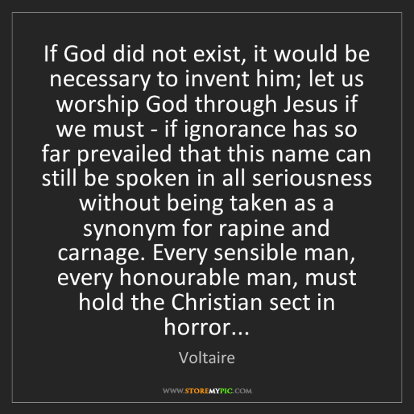 Voltaire: If God did not exist, it would be necessary to invent...