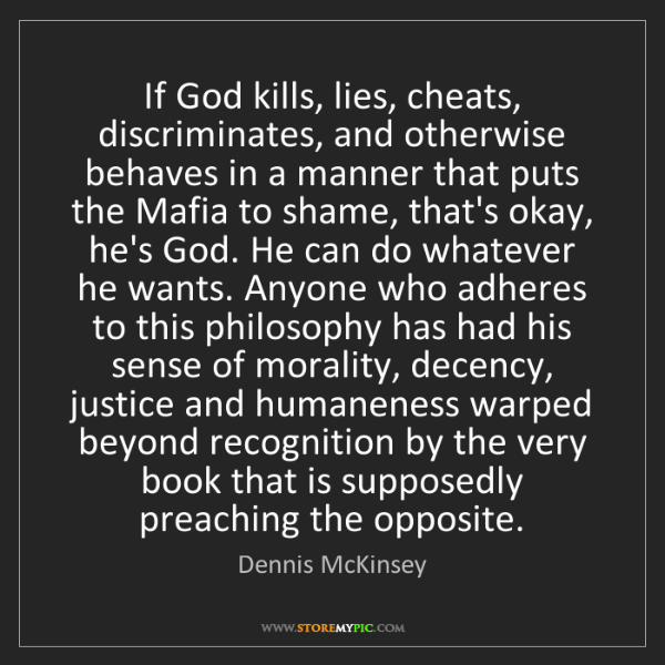 Dennis McKinsey: If God kills, lies, cheats, discriminates, and otherwise...