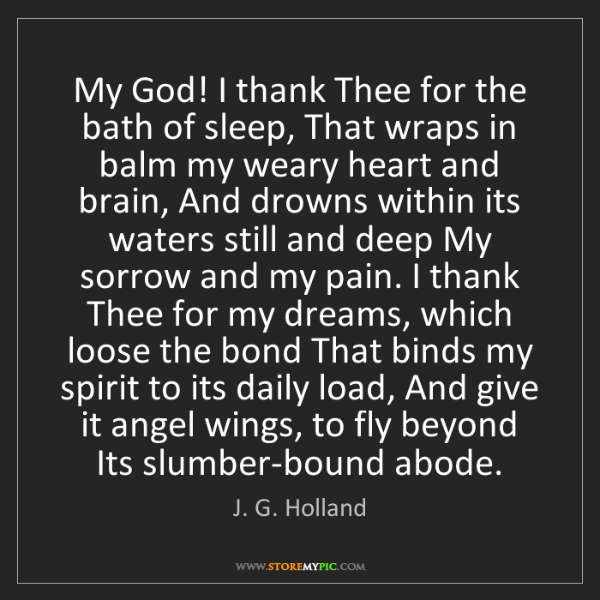 J. G. Holland: My God! I thank Thee for the bath of sleep, That wraps...