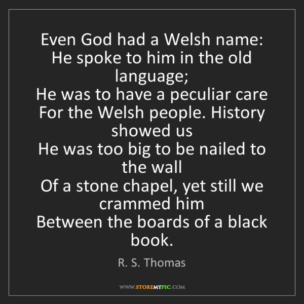 R. S. Thomas: Even God had a Welsh name:   He spoke to him in the old...