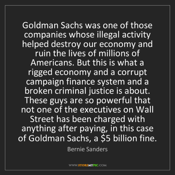 Bernie Sanders: Goldman Sachs was one of those companies whose illegal...