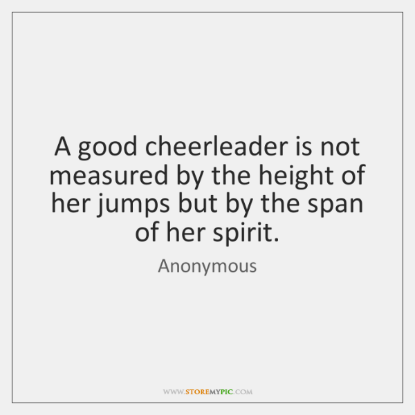 A good cheerleader is not measured by the height of her jumps ...