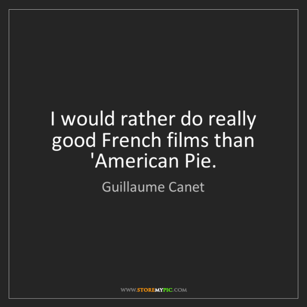 Guillaume Canet: I would rather do really good French films than 'American...