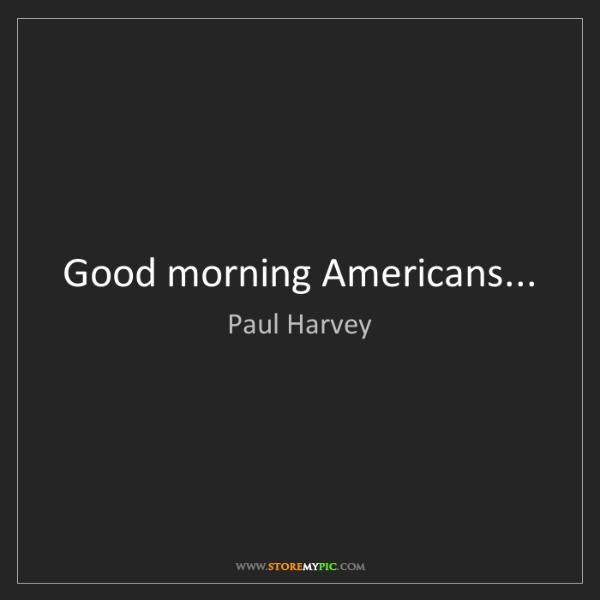 Paul Harvey: Good morning Americans...