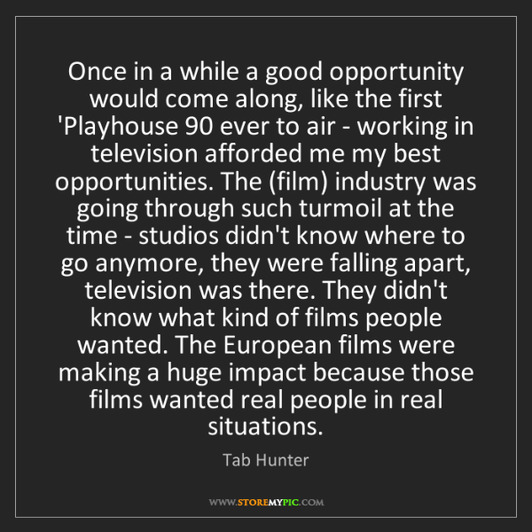 Tab Hunter: Once in a while a good opportunity would come along,...