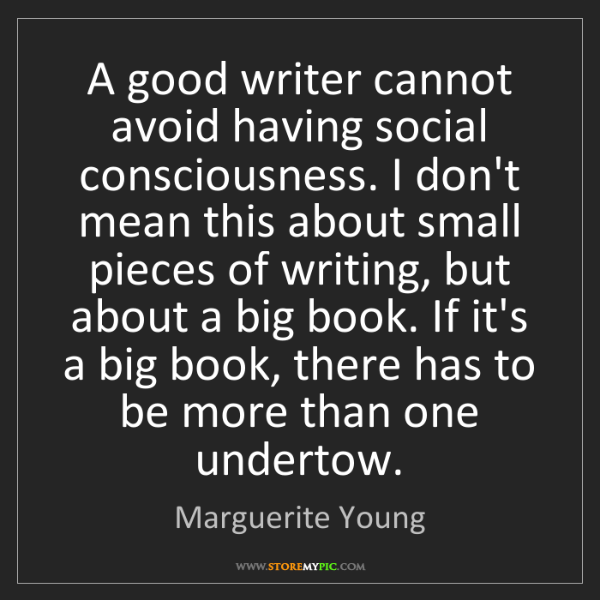 Marguerite Young: A good writer cannot avoid having social consciousness....