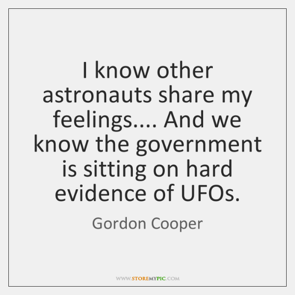 I know other astronauts share my feelings.... And we know the government ...