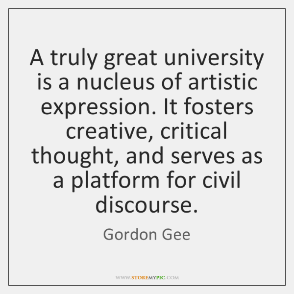 A truly great university is a nucleus of artistic expression. It fosters ...