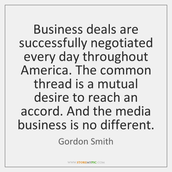 Business deals are successfully negotiated every day throughout America. The common thread ...