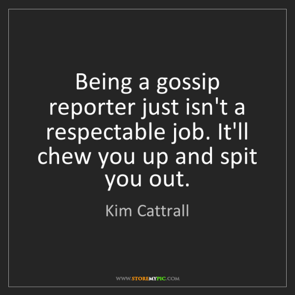 Kim Cattrall: Being a gossip reporter just isn't a respectable job....