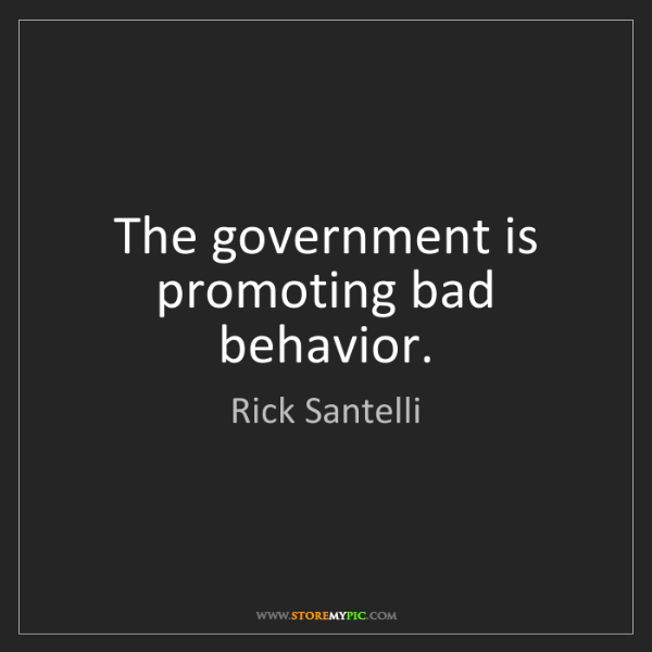 Rick Santelli: The government is promoting bad behavior.