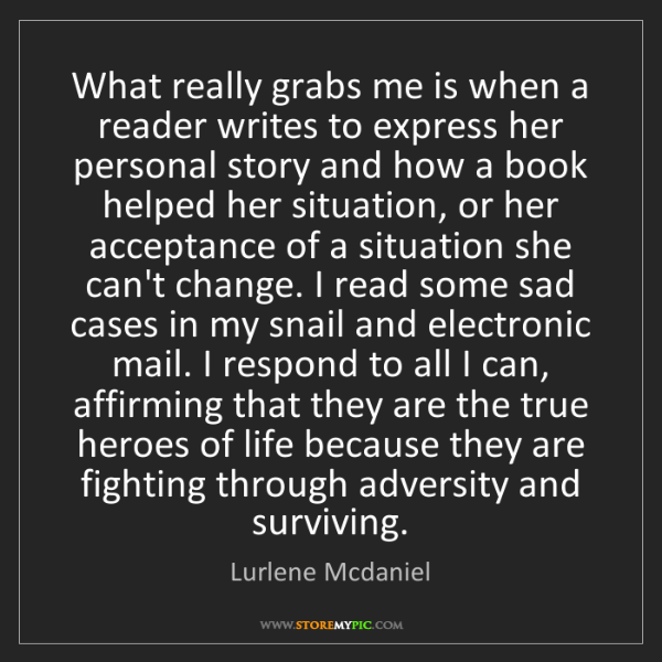 Lurlene Mcdaniel: What really grabs me is when a reader writes to express...