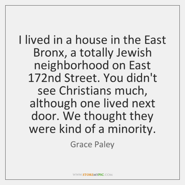 I lived in a house in the East Bronx, a totally Jewish ...