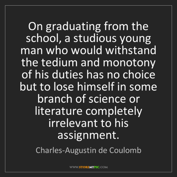 Charles-Augustin de Coulomb: On graduating from the school, a studious young man who...
