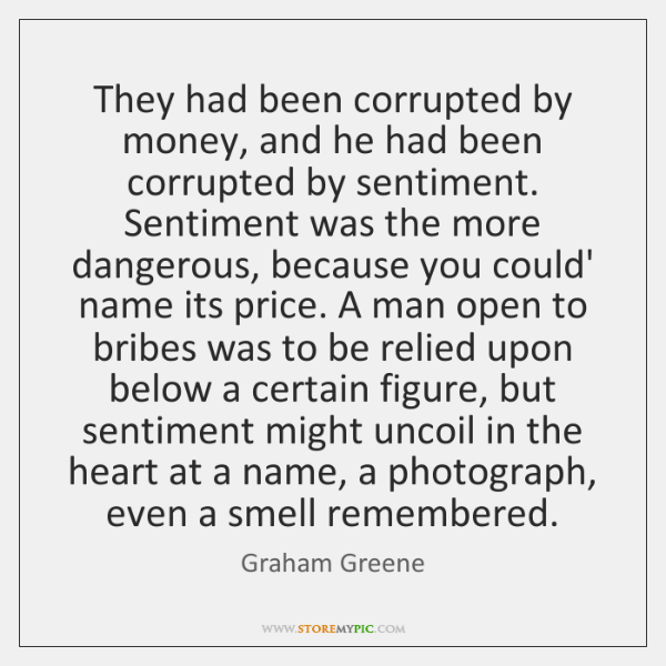 They had been corrupted by money, and he had been corrupted by ...