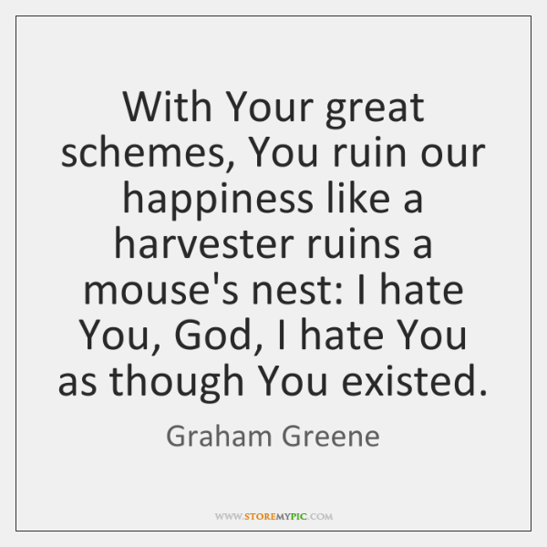 With Your great schemes, You ruin our happiness like a harvester ruins ...