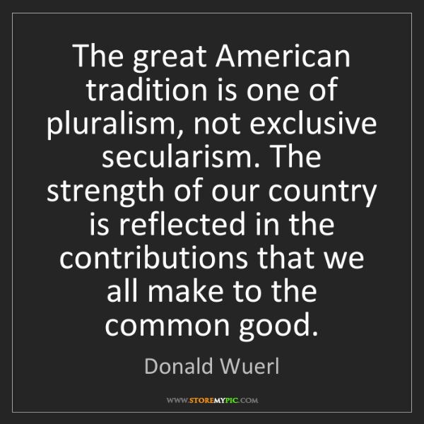 Donald Wuerl: The great American tradition is one of pluralism, not...