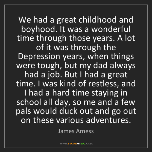 James Arness: We had a great childhood and boyhood. It was a wonderful...