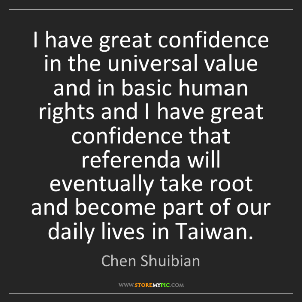 Chen Shuibian: I have great confidence in the universal value and in...