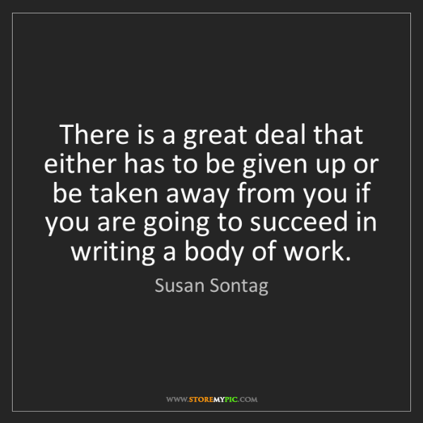 Susan Sontag: There is a great deal that either has to be given up...