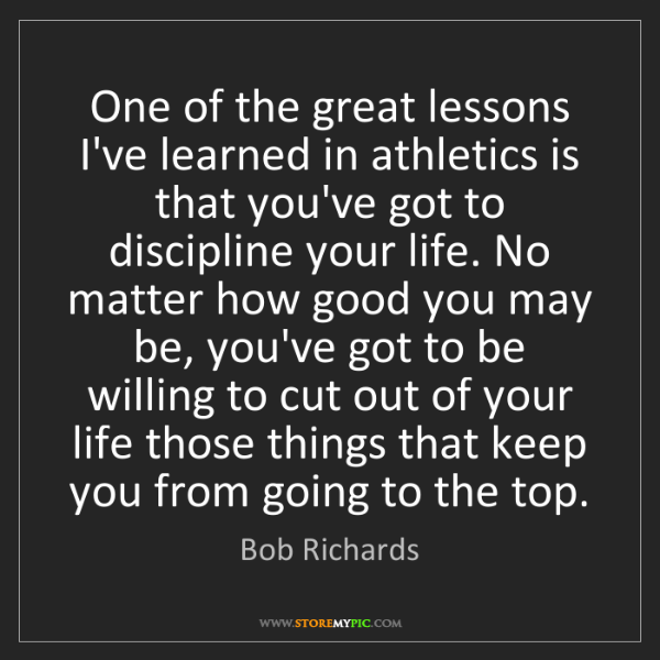 Bob Richards: One of the great lessons I've learned in athletics is...