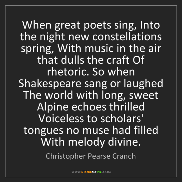 Christopher Pearse Cranch: When great poets sing, Into the night new constellations...
