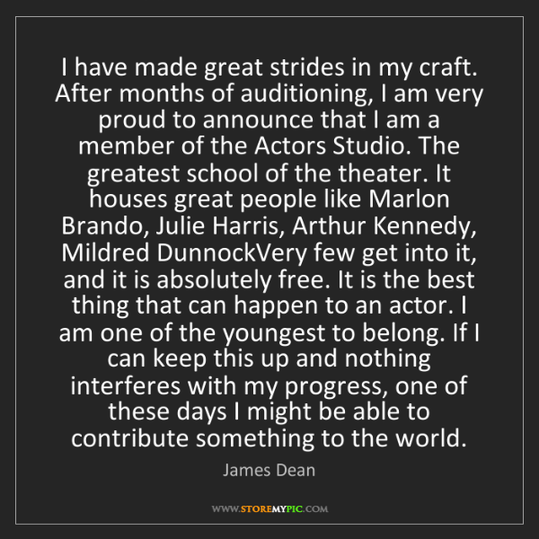 James Dean: I have made great strides in my craft. After months of...