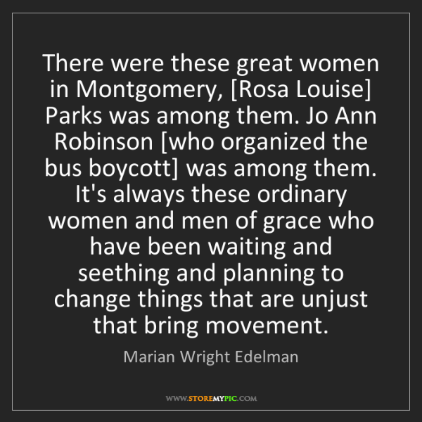 Marian Wright Edelman: There were these great women in Montgomery, [Rosa Louise]...