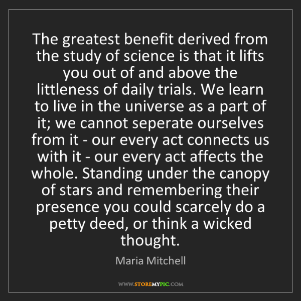 Maria Mitchell: The greatest benefit derived from the study of science...