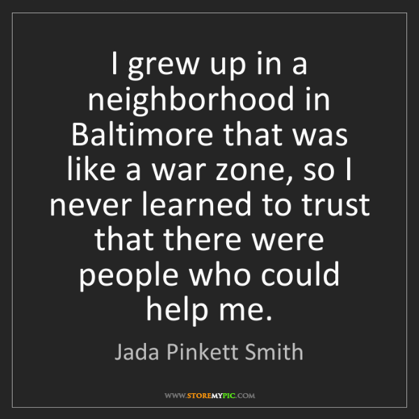 Jada Pinkett Smith: I grew up in a neighborhood in Baltimore that was like...